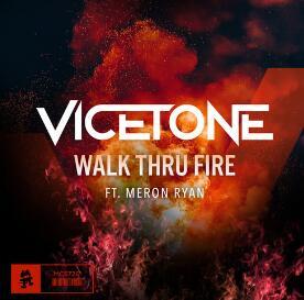 Vicetone / Meron Ryan – Walk Thru Fire(抖音热歌).高品质音乐mp3-歌词版-百度网盘下载-江城亦梦
